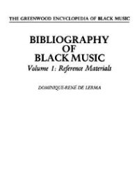 Book Bibliography Of Black Music, Volume 1: Reference Materials by Dominique-Rene De Lerma