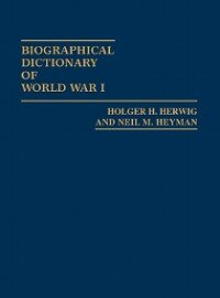 Book Biographical Dictionary of World War I by Holger H. Herwig
