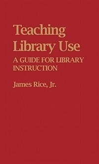 Book Teaching Library Use: A Guide for Library Instruction by James Rice
