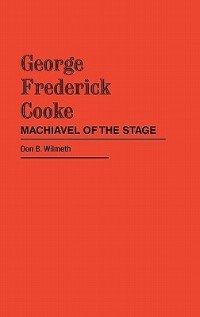 Book George Frederick Cooke: Machiavel of the Stage by Don B. Wilmeth