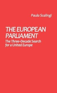 Book The European Parliament: The Three-Decade Search for a United Europe by Paula Scalingi