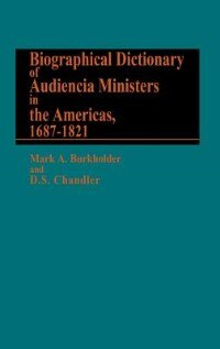 Book Biographical Dictionary of Audiencia Ministers in the Americas, 1687-1821 by Mark A. Burkholder
