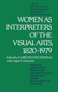 Book Women As Interpreters of the Visual Arts, 1820-1979 by Claire Richter Sherman