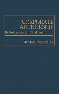 Book Corporate Authorship: Its Role in Library Cataloging by Michael Carpenter