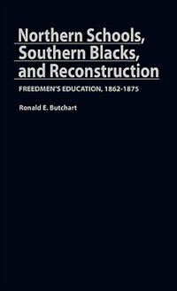 Book Northern Schools, Southern Blacks, And Reconstruction: Freedmen's Education, 1862-1875 by Ronald E. Butchart