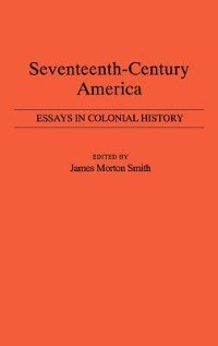 Book Seventeenth-Century America: Essays in Colonial History by James Morton Smith