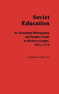 Book Soviet Education: An Annotated Bibliography And Readers' Guide To Works In English, 1893-1978 by Yushin Yoo