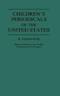 Book Children's Periodicals of the United States by R. Gordon Kelly