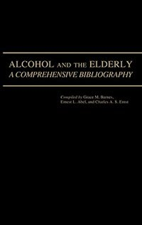 Book Alcohol And The Elderly: A Comprehensive Bibliography by Grace M. Barnes