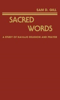 Sacred Words: A Study Of Navajo Religion And Prayer