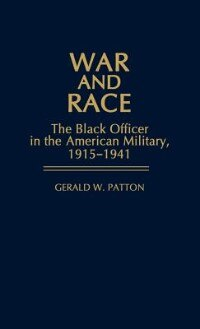 Book War And Race: The Black Officer In The American Military, 1915-1941 by Gerald W. Patton