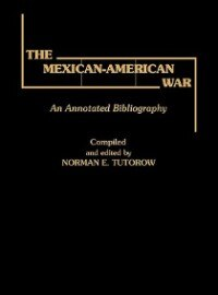 Book The Mexican-American War: An Annotated Bibliography by Norman E. Totorow