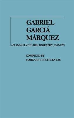 Book Gabriel Garcia Marquez: An Annotated Bibliography, 1947-1979 by Margaret Eustella Fau