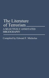Book The Literature of Terrorism: A Selectively Annotated Bibliography by Edward F. Mickolus