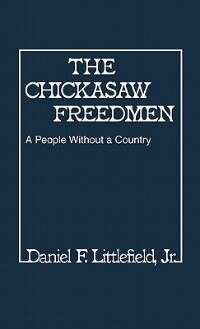 Book The Chickasaw Freedmen: A People Without a Country by Daniel F. Littlefield