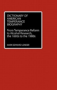 Book Dictionary of American Temperance Biography: From Temperance Reform to Alcohol Research, the 1600s… by Mark Edward Lender