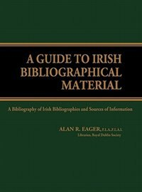 Book A Guide To Irish Bibliographical Material: A Bibliography Of Irish Bibliographies And Sources Of… by Alan R. Eager