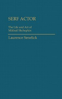 Book Serf Actor: The Life And Art Of Mikhail Shchepkin by Laurence Senelick
