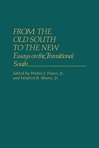 Book From The Old South To The New: Essays On The Transitional South by Walter Fraser