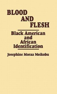 Book Blood And Flesh: Black American And African Identifications by Josephine Moraa Moikobu