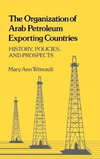 Book The Organization Of Arab Petroleum Exporting Countries: History, Policies, And Prospects by Mary Ann Tetreault