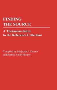 Book Finding the Source: A Thesaurus-Index to the Reference Collection by Benjamin F. Shearer