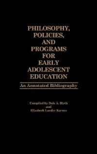 Book Philosophy, Policies, And Programs For Early Adolescent Education: An Annotated Bibliography by Dale A. Blyth