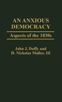 Book An Anxious Democracy: Aspects of the 1830s by John J. Duffy