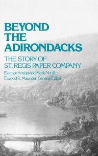 Book Beyond the Adirondacks: The Story of St. Regis Paper Company by Eleanor Amigo