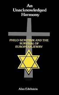 Book An Unacknowledged Harmony: Philo-semitism And The Survival Of European Jewry by Alan Edelstein