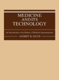 Book Medicine And Its Technology: An Introduction To The History Of Medical Instrumentation by Audrey B. Davis