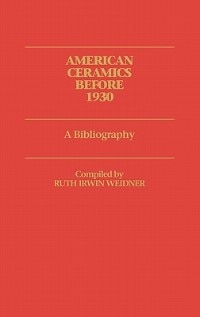 Book American Ceramics Before 1930: A Bibliography by Ruth Irwin Weidner