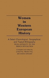Book Women In Western European History: A Select Chronological, Geographical, And Topical Bibliography… by Linda Frey