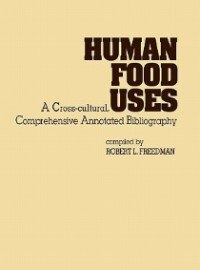 Book Human Food Uses: A Cross-Cultural, Comprehensive Annotated Bibliography by Robert L. Freedman