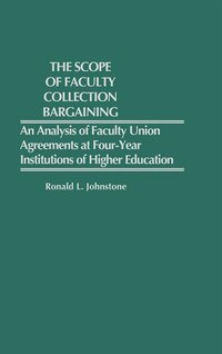 The Scope of Faculty Collective Bargaining: An Analysis of Faculty Union Agreements at Four-Year…