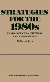 Book Strategies For The 1980s: Lessons Of Cuba, Vietnam, And Afghanistan by Philip Van Slyck