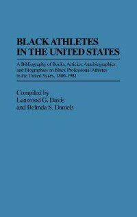 Book Black Athletes In The United States: A Bibliography Of Books, Articles, Autobiographies, And… by Lenwood G. Davis