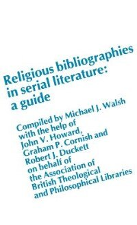 Book Religious Bibliographies in Serial Literature: A Guide by Michael J. Walsh