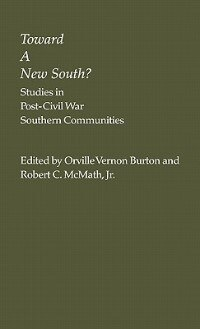 Book Toward A New South: Studies In Post-civil War Southern Communities by Orville Vernon Burton