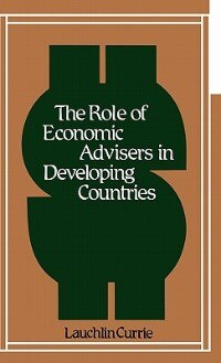Book The Role Of Economic Advisers In Developing Countries by Lauchlin Bernard Currie