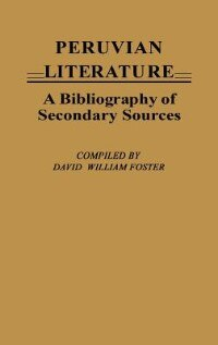 Book Peruvian Literature: A Bibliography of Secondary Sources by David William Foster
