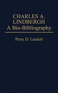 Book Charles A. Lindbergh: A Bio-Bibliography by Perry D. Luckett