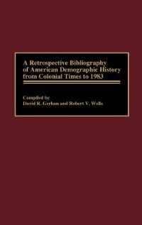 Book A Retrospective Bibliography of American Demographic History from Colonial Times to 1983 by David R. Gerhan