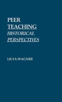 Book Peer Teaching: Historical Perspectives by Lilya Wagner