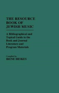 Book The Resource Book Of Jewish Music: A Bibliographical And Topical Guide To The Book And Journal… by Irene Heskes