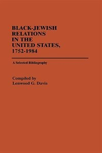 Book Black-Jewish Relations in the United States, 1752-1984: A Selected Bibliography by Lenwood G. Davis