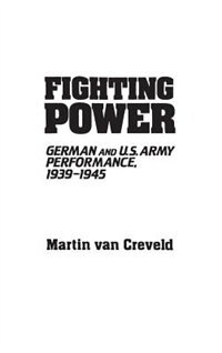 Book Fighting Power: German And U.s. Army Performance, 1939-1945 by .. Van Creveld Martin L