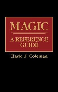 Book Magic: A Reference Guide by Earle Jerome Coleman