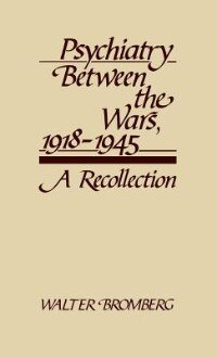 Book Psychiatry Between the Wars, 1918-1945: A Recollection by Walter Bromberg