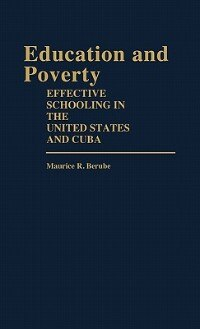 Book Education And Poverty: Effective Schooling In The United States And Cuba by Maurice R. Berube